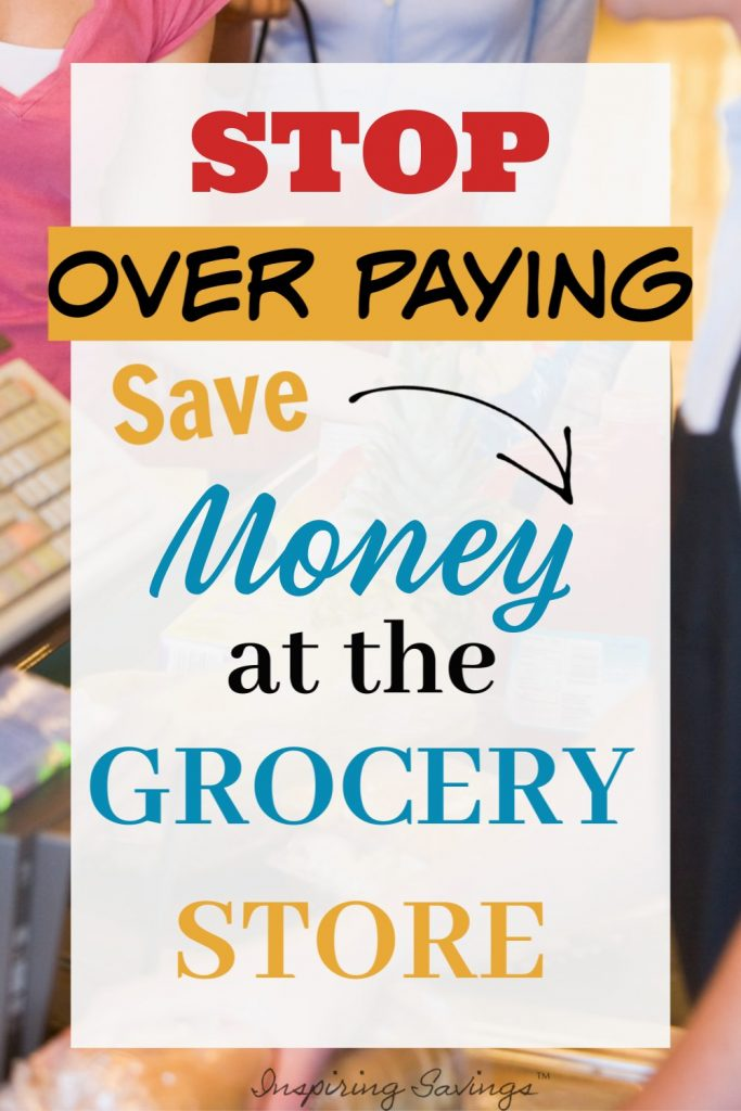 Stop Over Paying - Save Money at the Grocery Store