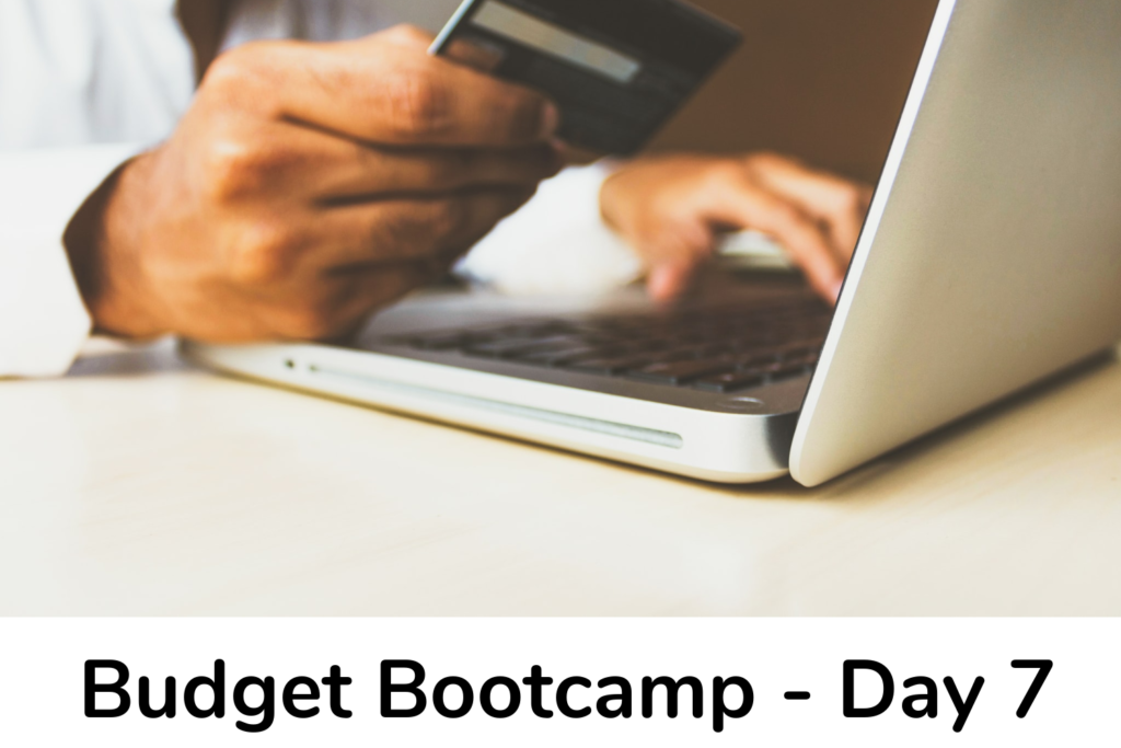 Budget Bootcamp Day 7